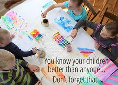 You know your children better than anyone... Don't forget that.