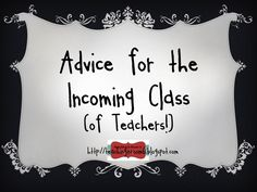 Advice for the incoming class (of teachers)  A linky with lots of ideas for new teachers (and some great reminders for us more seasoned teachers ;) )