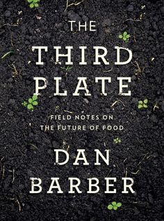 Trickle Down Taste: Chef Dan Barber, The Third Plate and Sustainable Food