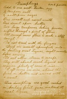 """Laura Ingalls Wilder recipe for dumplings.  """"Ma had cooked an especially good supper because they had company. There was stewed jack rabbit with white-flour dumplings and plenty of gravy. There was a steaming-hot, thick cornbread flavored with bacon fat. There was molasses to eat on the cornbread…"""" -Little House on the Prairie"""