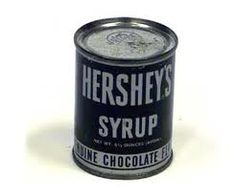 Hershey's Syrup in a can---the only way it came. Poked two triangular holes in the top with a bottle opener.