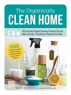 Available for Pre-order!   The Organically Clean Home: 150 Everyday Organic Cleaning Products You Can Make Yourself--The Natural, Chemical-Free Way by Becky - Clean Mama