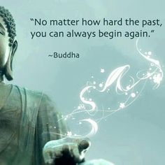 """No matter how hard the past, you can always begin again."" - Buddha"