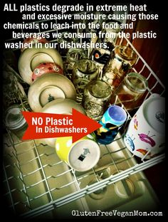 "No Plastic in Dishwasher: Gluten Free Vegan Mom - www.glutenfreeveganmom.com  ""The day I learned that ""petroleum-based plastics leach harmful chemicals into foods & drinks, especially when plastic comes in contact with oily or fatty foods, during heating and microwaving, as a result of harsh cleaners, and when exposed to excessive moisture"" Christopher Gavigan: Health Child Healthy World plastic pleas, plastic degrad, plastic toxicity, health"