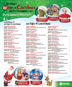 2013 ABC Family's 25 Days of Christmas Schedule I print this out every year! LOVE IT and HALLMARK....Yeah it's THAT time of year!!