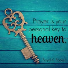 """Prayer is your personal key to heaven."" President Boyd K. Packer 