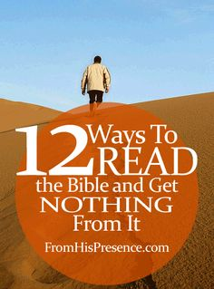 A tongue-in-cheek list of 12 ways to read the Bible and get absolutely NOTHING from it. If you want to encounter Jesus in the pages of Scripture, you might want to avoid these 12 things. ;)