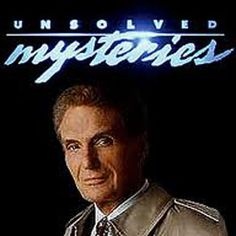 Unsolved Mysteries, used to watch it with grandpa.