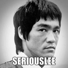 Serious (Bruce)lee !