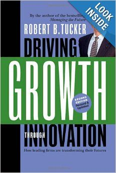 Driving Growth Through Innovation: How Leading Firms Are Transforming Their Futures (Business): Robert B Tucker: 9781576754955: Amazon.com: ...