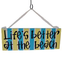 Lifes Better at the Beach Sign $6.99