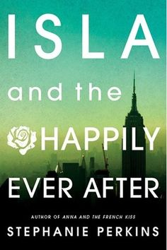 Isla and the Happily Ever After by Stephanie Perkins  | Publisher: Dutton | Publication Date: September 17, 2013 | www.stephanieperkins.com | #YA Contemporary