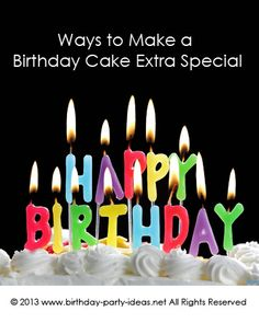Ways to Make a Birthday Cake Extra Special - Birthday Party Ideas