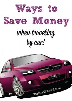 Ways to Save Money When You Travel By Car