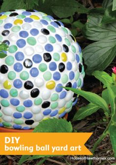 Turn an old bowling ball into a messy, fun piece of yard art.