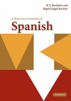 A reference grammar of Spanish [electronic resource] / R.E. Batchelor, Miguel Ángel San José