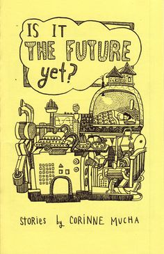 Is it the Future Yet?  by Corinne Mucha $3