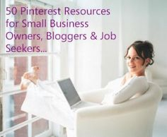 50 Pinterest Resources for Small Business Owners, Bloggers and Job Seekers
