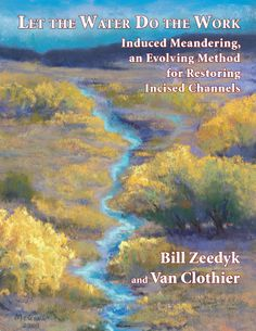 Let the Water Do the Work: Induced Meandering, an Evolving Method for Restoring Incised Channels - See more at: http://www.chelseagreen.com/bookstore/item/let_the_water_do_the_work:paperback#sthash.fJ1IvjQs.dpuf