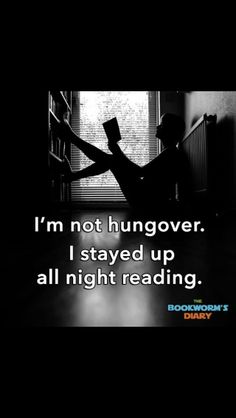 """I'm not hungover. I stayed up all night reading."""