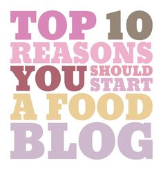 Top 10 Reasons You Should Start a Food Blog ~ Cupcake Project via @Cupcake Project