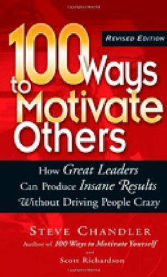 100 Ways to Motivate Others: How Great Leaders Can Produce Insane Results Without Driving People Crazy by Steve Chandler, http://www.amazon.com/dp/1564149927/ref=cm_sw_r_pi_dp_ytZDqb18XDRCM