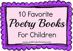 10 Favorite Poetry Books for Children | Walking by the Way