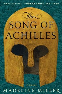 """""""The Song of Achilles.""""  Author:  Madeline Miller."""