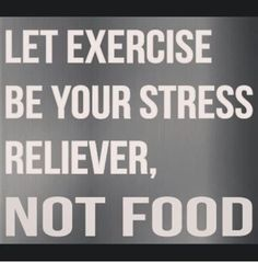 Let exercise be your stress reliever, not food quotes quote fitness workout motivation stress exercise motivate workout motivation exercise motivation fitness quote fitness quotes workout quote workout quotes exercise quotes stress reliever