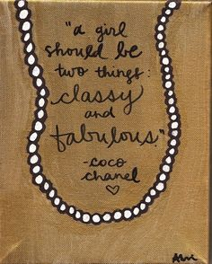 Yes I agree! » A girl should be two things Classy & Fabulous - Coco Chanel Quote..... by peaceenlovencupcakes