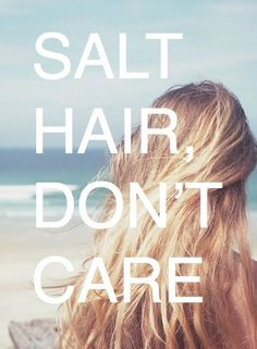 Salt hair, don't care.
