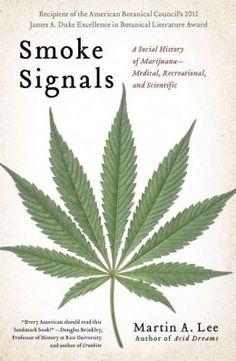 Smoke Signals: A Social History of Marijuana--Medical, Recreational, & Scientific. Martin A. Lee. c. 2012. --Call # 362.293 L47