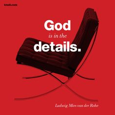 """""""God is in the details"""" - Mies van der Rohe"""