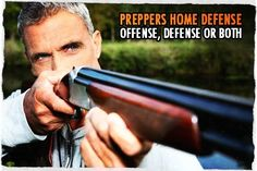 Preppers Home Defense: Offense, Defense or Both