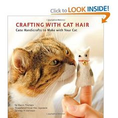 """Crafting with Cat Hair""  REALLY?!  ""My husband thought I was crazy all these years for collecting our cats' fur after brushing. But after playing about with a particularly copious wad one day, I noticed how felt-like it could become, very much like the wool rovings I've been collecting and paying good money for. Kaori Tsutaya has eclipsed my artful intentions with her book ""Crafting With Cat Hair"". But, ah, the sweet taste of redemption!!"""
