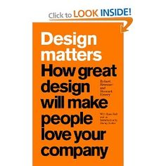 Design Matters: How Great Design Will Make People Love Your Company (Financial Times Series)