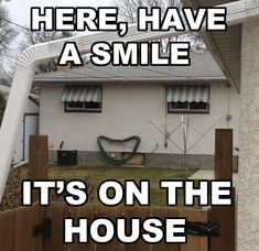 smile on the house