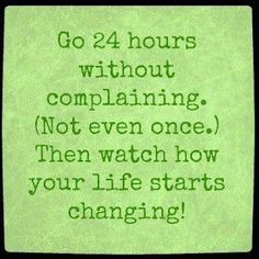 Complaining about your problems will not change anything!