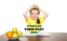 10 Fabulous Food-Play Ideas for You & Your Children
