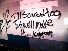 i'm scared too but we'll make it