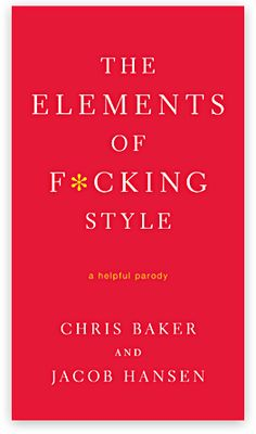 The Elements of F*cking Style: Finally, a grammar book that wouldn't bore me to tears. With gems like: Own that sentence, bitch!