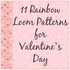 Rainbow Loom ideas, printable valentines, and video tutorials for Valentine's Day!