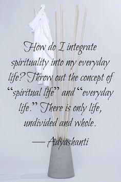 Live, undivided and whole ~  Adyashanti