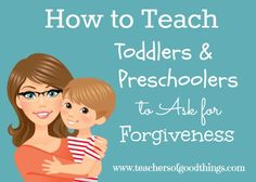 How to Teach Toddlers and Preschoolers to Ask for Forgiveness www.teachersofgoodthings.com