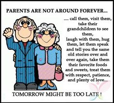 PARENTS ARE NOT AROUND FOREVER...call them, visit them, take their grandchildren to see them, laugh with them, hug them, let them speak and tell you the same old stories over and over again, take them their favourite foods and sweets, treat them with respect, patience and plenty of love... TOMORROW might be TOO LATE! https://www.facebook.com/steptohealth/photos/pb.261934417345683.-2207520000.1410625167./287636598108798/?type=3&theater