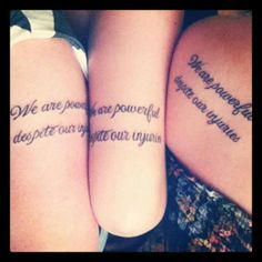 """Mother and daughters matching tattoos """"we are powerful despite our injuries"""""""