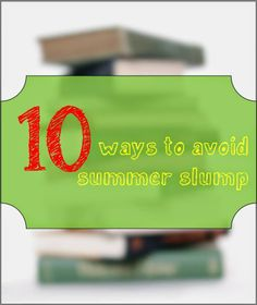 10 ways to keep kids engaged and reading over the summer to combat summer slump