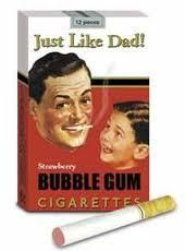 "Bubble gum cigarettes. You could blow out a puff of candy ""smoke"", too. Just Like Dad! makes me think of the Kick the Habit public service ad."