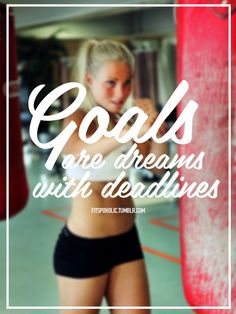 Goals are Dreams… With deadlines