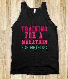 This should be a sweatshirt! Not a tank top. Gotta be cozy during netflix marathons!